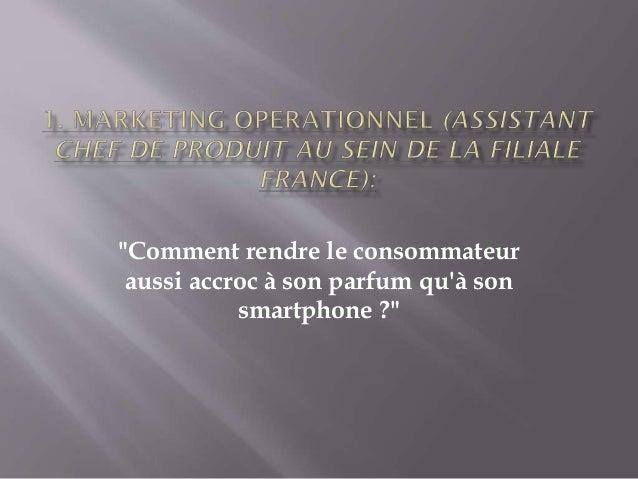 """""""Comment rendre le consommateur aussi accroc à son parfum qu'à son smartphone ?"""""""