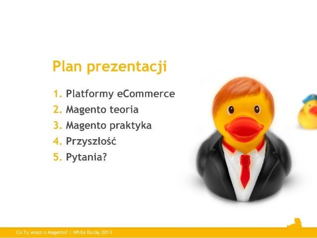 Co Ty wiesz o Magento? Slide 3