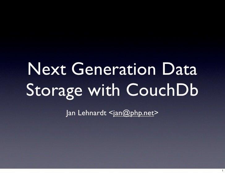Next Generation Data Storage with CouchDb     Jan Lehnardt <jan@php.net>                                      1