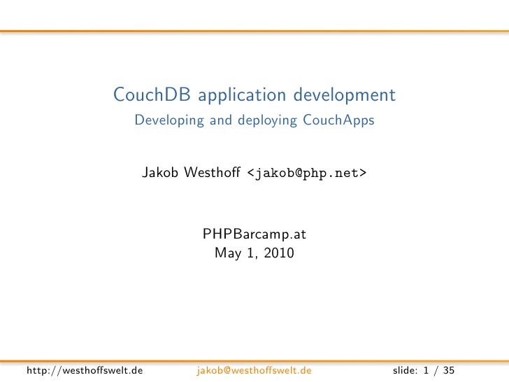 CouchDB application development                     Developing and deploying CouchApps                        Jakob Westho...