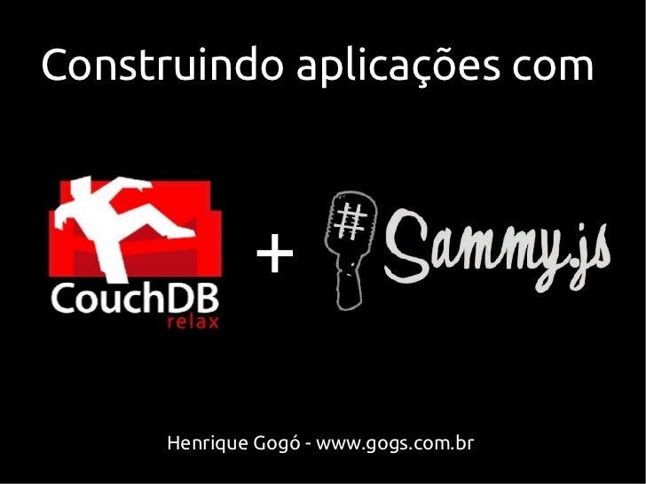 Construindo aplicações com             +     Henrique Gogó - www.gogs.com.br