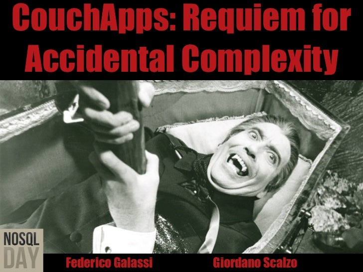 CouchApps: Requiem for Accidental Complexity   Federico Galassi   Giordano Scalzo