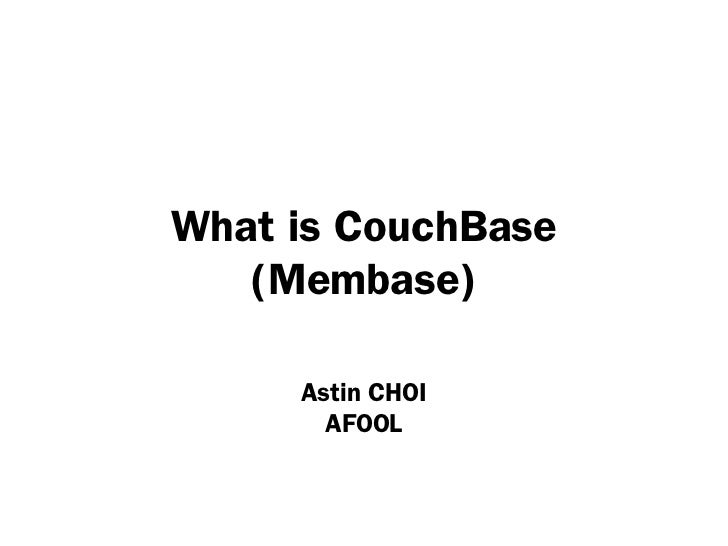 What is CouchBase   (Membase)     Astin CHOI       AFOOL