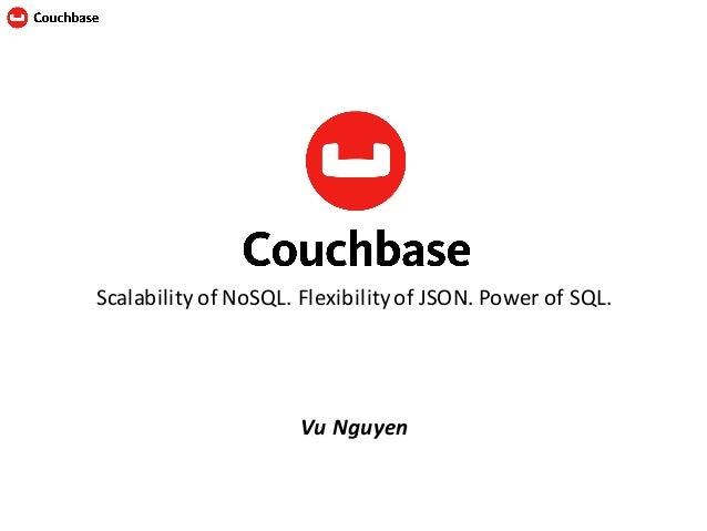 ScalabilityofNoSQL.FlexibilityofJSON.PowerofSQL. VuNguyen