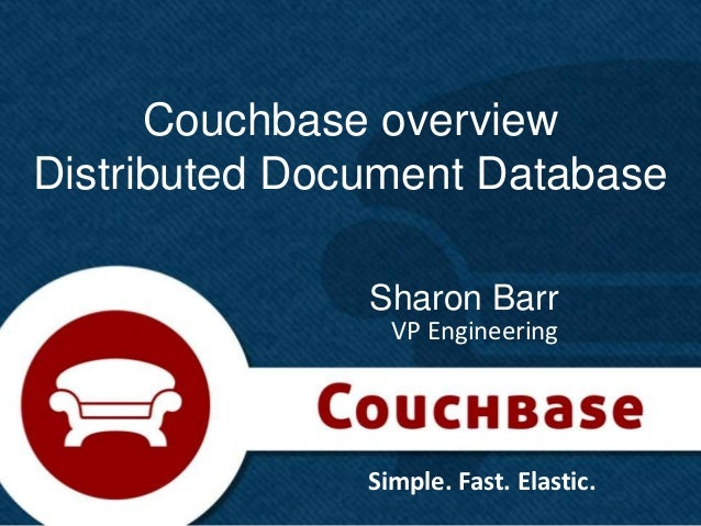 Couchbase overviewDistributed Document Database               Sharon Barr                 VP Engineering               Sim...