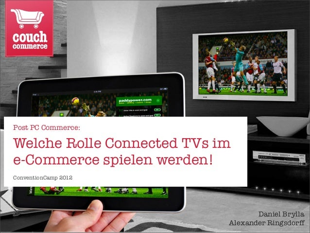 Post PC Commerce:Welche Rolle Connected TVs ime-Commerce spielen werden!ConventionCamp 2012                               ...