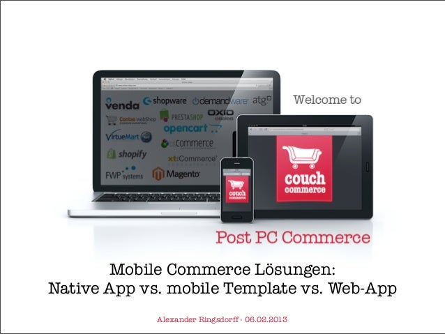 Mobile Commerce Lösungen:Native App vs. mobile Template vs. Web-App             Alexander Ringsdorff - 06.02.2013