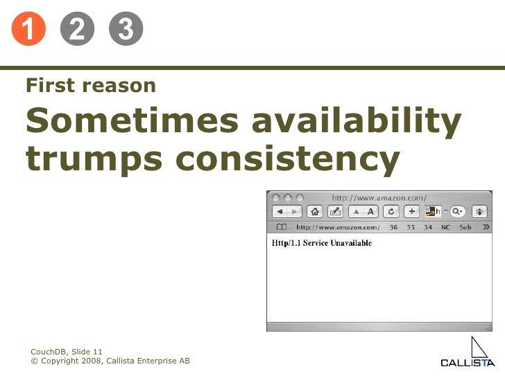 CouchDB, Slide  © Copyright 2008, Callista Enterprise AB First reason Sometimes availability trumps consistency 1 2 3