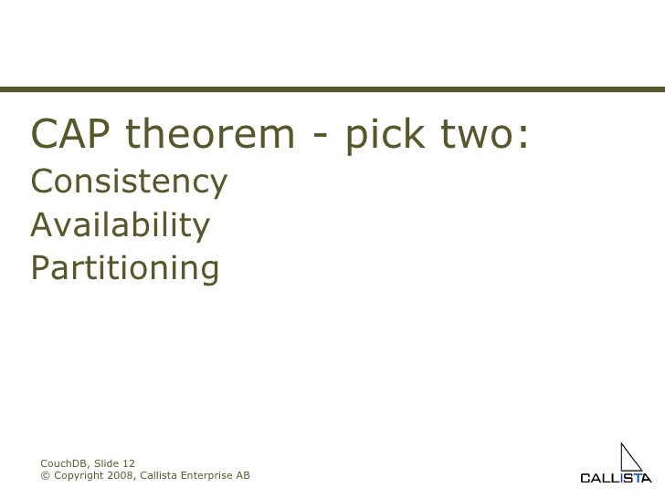 CouchDB, Slide  © Copyright 2008, Callista Enterprise AB CAP theorem - pick two: Consistency Availability Partitioning