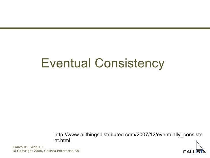 CouchDB, Slide  © Copyright 2008, Callista Enterprise AB Eventual Consistency http://www.allthingsdistributed.com/2007/12/...