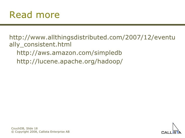 CouchDB, Slide  © Copyright 2008, Callista Enterprise AB http://www.allthingsdistributed.com/2007/12/eventually_consistent...