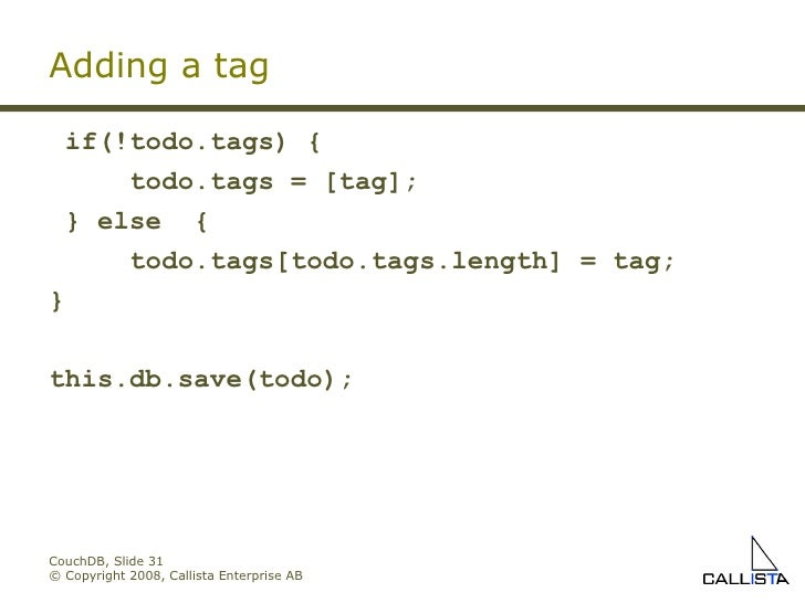 CouchDB, Slide  © Copyright 2008, Callista Enterprise AB Adding a tag if(!todo.tags) { todo.tags = [tag]; } else  { todo.t...