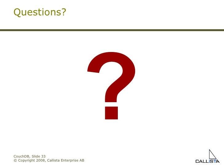 CouchDB, Slide  © Copyright 2008, Callista Enterprise AB Questions? ?