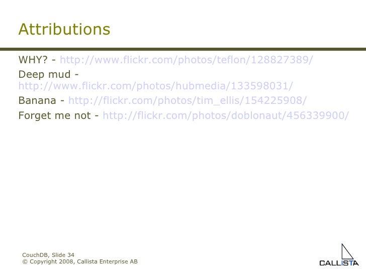 CouchDB, Slide  © Copyright 2008, Callista Enterprise AB Attributions WHY? -  http://www.flickr.com/photos/teflon/12882738...
