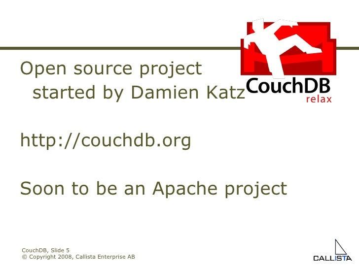 CouchDB, Slide  © Copyright 2008, Callista Enterprise AB Open source project  started by Damien Katz http://couchdb.org So...