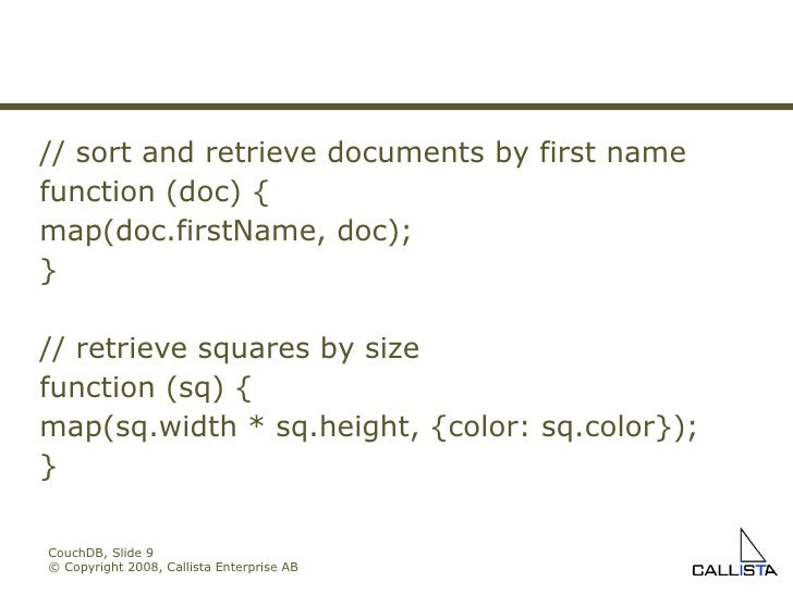 CouchDB, Slide  © Copyright 2008, Callista Enterprise AB // sort and retrieve documents by first name function (doc) { map...