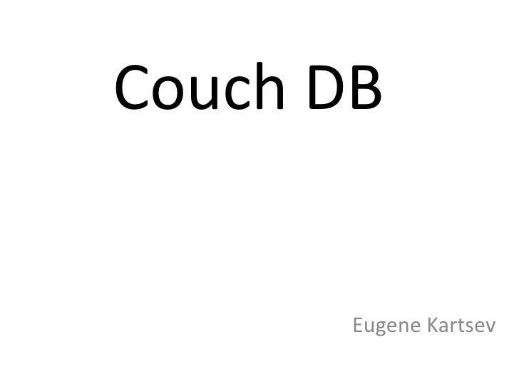 Couch DB<br />Eugene Kartsev<br />