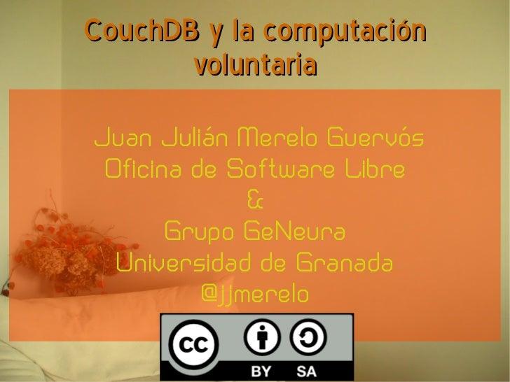 CouchDB y la computación       voluntariaJuan Julián Merelo Guervós Oficina de Software Libre              &       Grupo G...