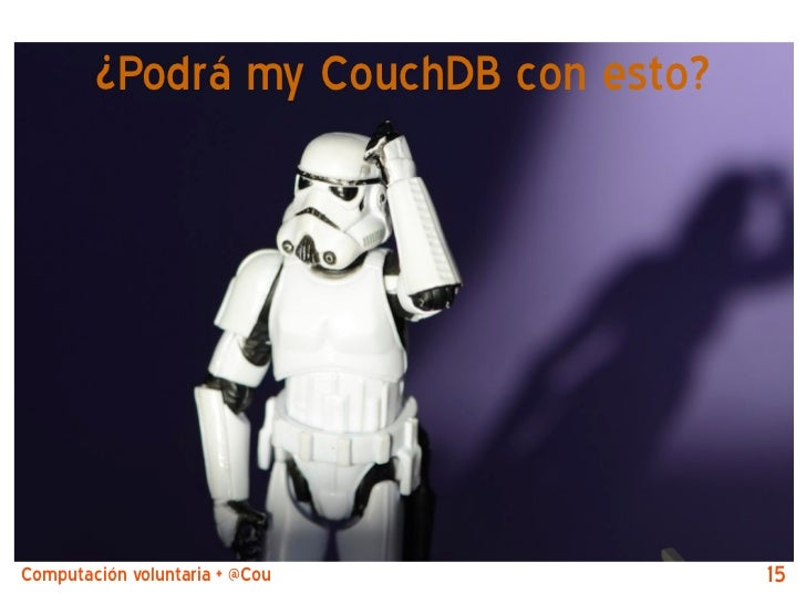 ¿Podrá my CouchDB con esto?Computación voluntaria + @CouchDB by @jjmerelo   15