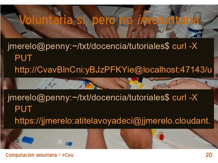 Voluntaria sí, pero no involuntariajmerelo@penny:~/txt/docencia/tutoriales$ curl -X  PUT  http://CvavBlnCni:yBJzPFKYie@loc...