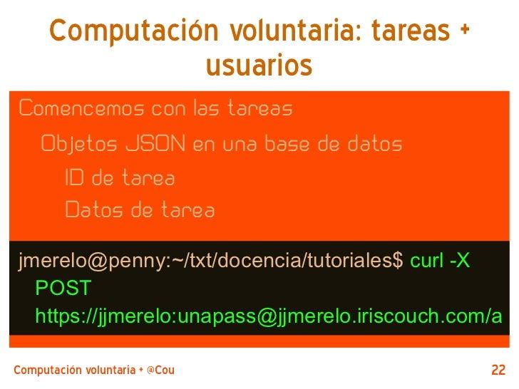 Computación voluntaria: tareas +                usuariosComencemos con las tareas  Objetos JSON en una base de datos    ID...