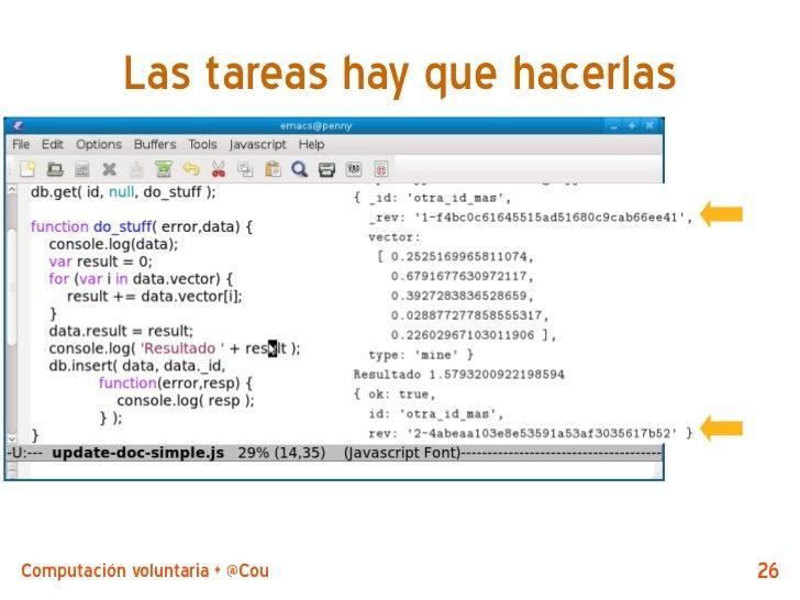 Las tareas hay que hacerlasComputación voluntaria + @CouchDB by @jjmerelo   26