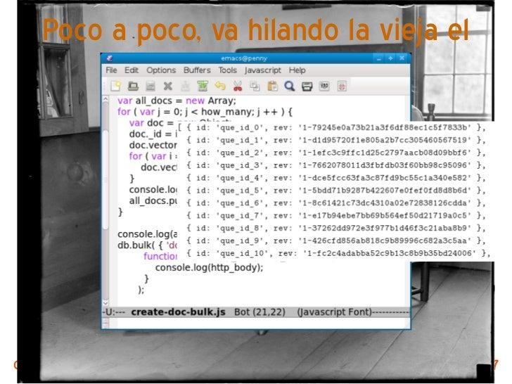 Poco a poco, va hilando la vieja el                   copoComputación voluntaria + @CouchDB by @jjmerelo   27