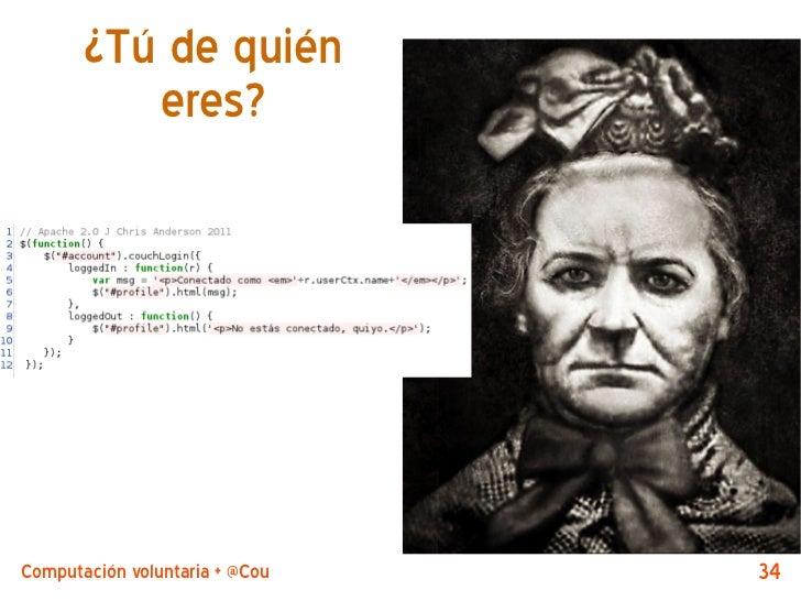 ¿Tú de quién          eres?Computación voluntaria + @CouchDB by @jjmerelo   34
