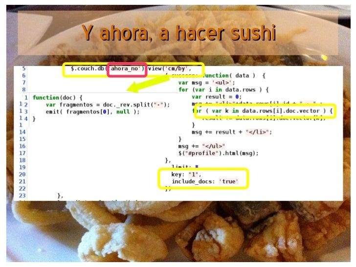 Y ahora, a hacer sushiComputación voluntaria + @CouchDB by @jjmerelo   36