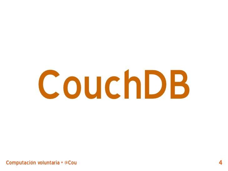 CouchDBComputación voluntaria + @CouchDB by @jjmerelo   4