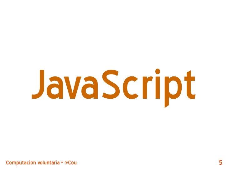 JavaScriptComputación voluntaria + @CouchDB by @jjmerelo   5