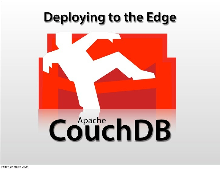 Deploying to the Edge                                  Apache                         CouchDB Friday, 27 March 2009