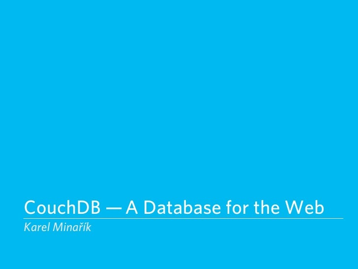 CouchDB — A Database for the Web Karel Minařík