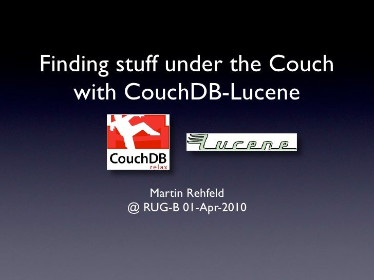 Finding stuff under the Couch    with CouchDB-Lucene               Martin Rehfeld         @ RUG-B 01-Apr-2010