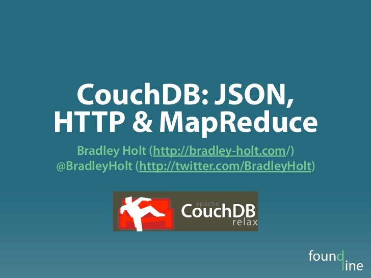 CouchDB: JSON,HTTP & MapReduce   Bradley Holt (http://bradley-holt.com/)@BradleyHolt (http://twitter.com/BradleyHolt)