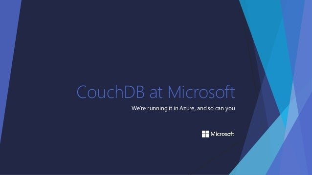 CouchDB at Microsoft We're running it in Azure, and so can you