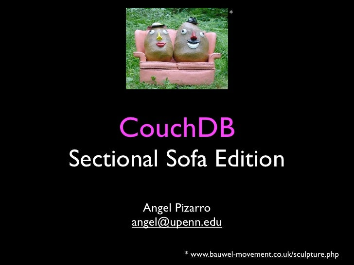 *          CouchDB Sectional Sofa Edition         Angel Pizarro       angel@upenn.edu                * www.bauwel-movement...