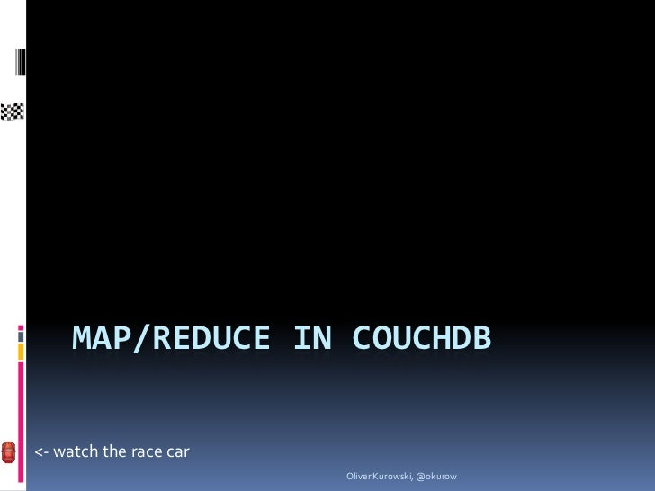 MAP/REDUCE IN COUCHDB<- watch the race car                        Oliver Kurowski, @okurow