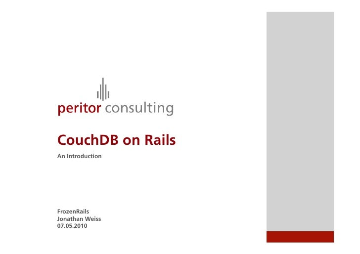 CouchDB on Rails An Introduction     FrozenRails Jonathan Weiss 07.05.2010