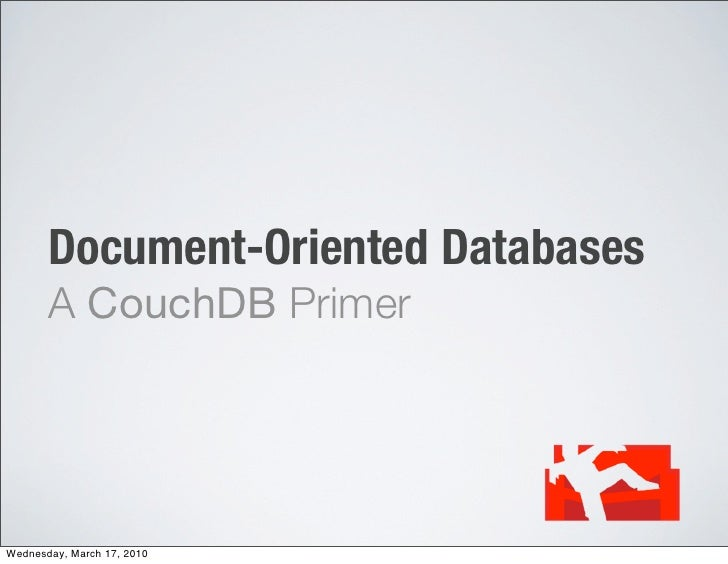 Document-Oriented Databases        A CouchDB Primer     Wednesday, March 17, 2010