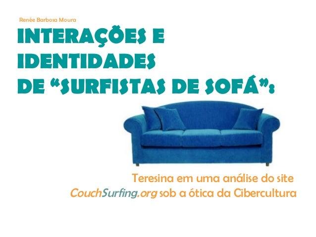 """INTERAÇÕES E IDENTIDADES DE """"SURFISTAS DE SOFÁ"""": Teresina em uma análise do site CouchSurfing.org sob a ótica da Cibercult..."""