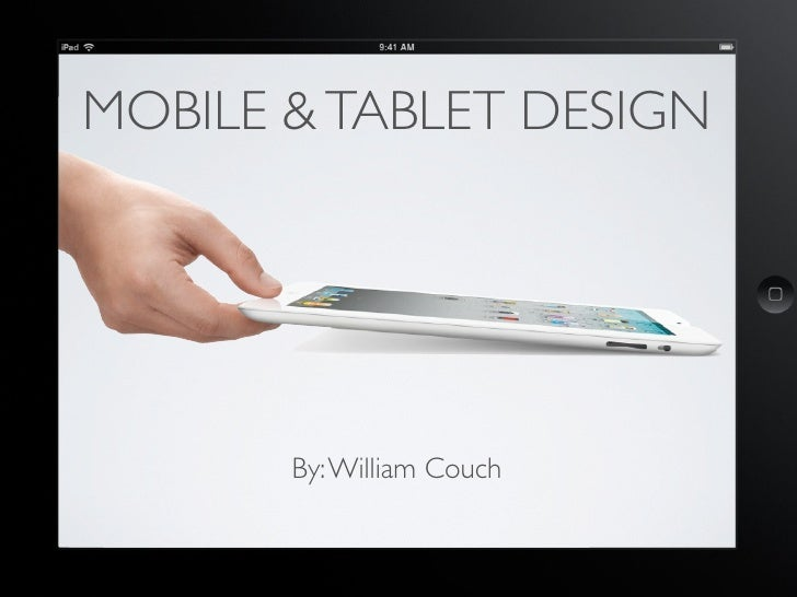 MOBILE & TABLET DESIGN       By: William Couch