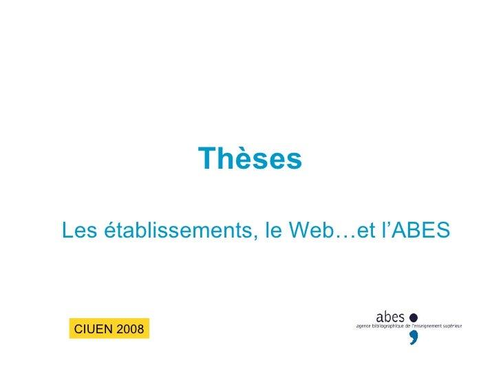 Thèses Les établissements, le Web…et l'ABES CIUEN 2008