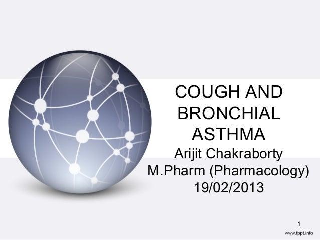 COUGH AND BRONCHIAL ASTHMA Arijit Chakraborty M.Pharm (Pharmacology) 19/02/2013 1