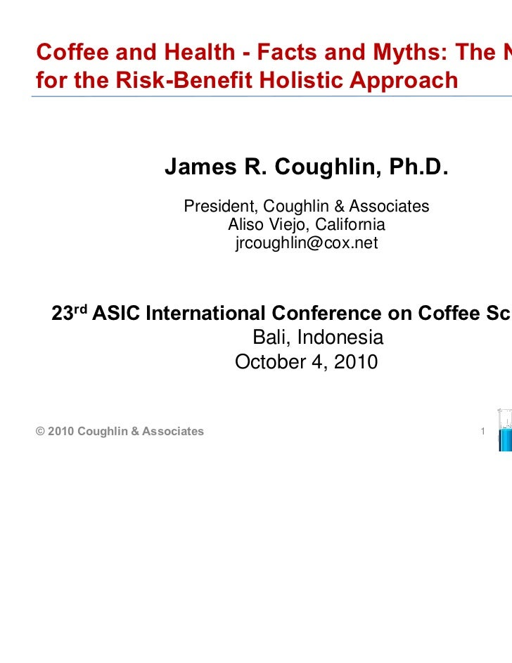 Coffee and Health - Facts and Myths: The Needfor the Risk-Benefit Holistic Approach                     James R. Coughlin,...