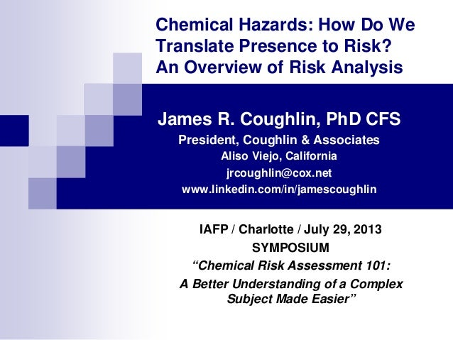 Chemical Hazards: How Do We Translate Presence to Risk? An Overview of Risk Analysis James R. Coughlin, PhD CFS President,...