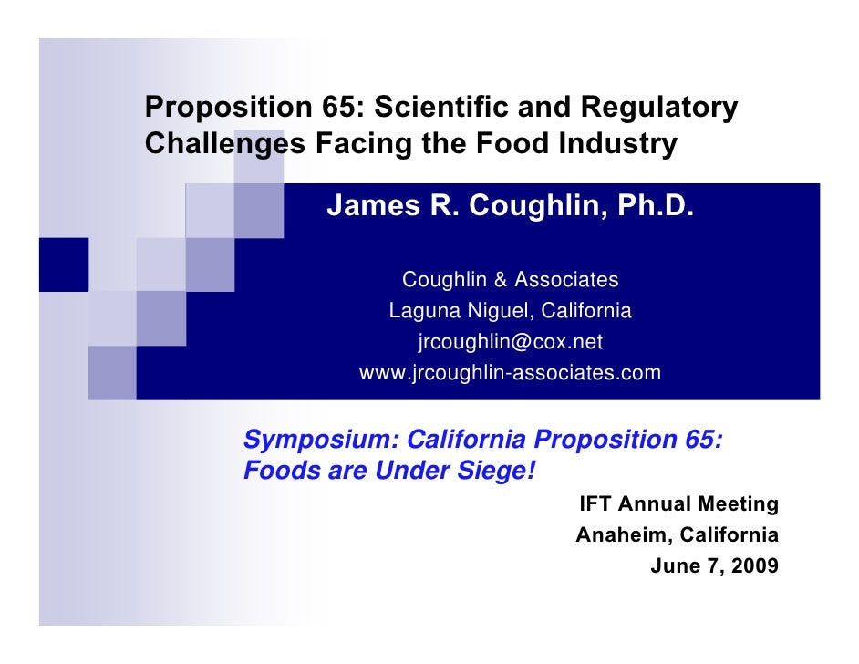 Proposition 65: Scientific and Regulatory Challenges Facing the Food Industry              James R. Coughlin, Ph.D.       ...
