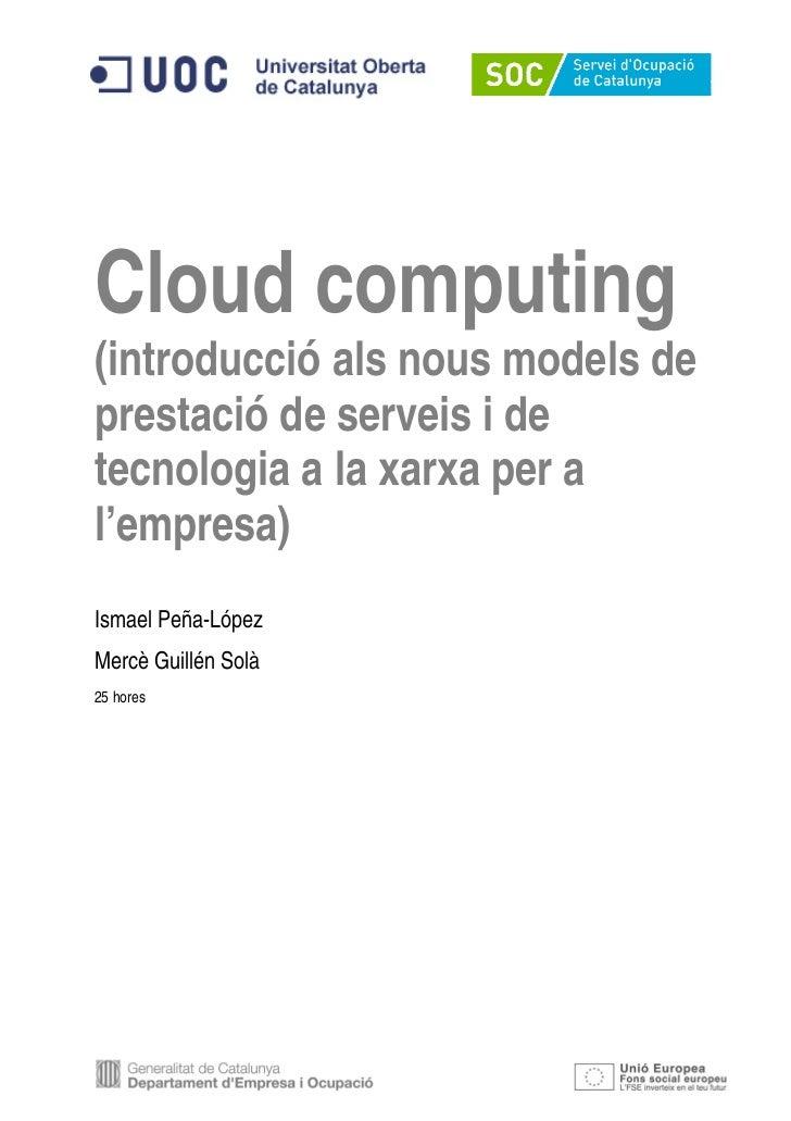 Cloud computing(introducció als nous models deprestació de serveis i detecnologia a la xarxa per al'empresa)Ismael Peña-Ló...