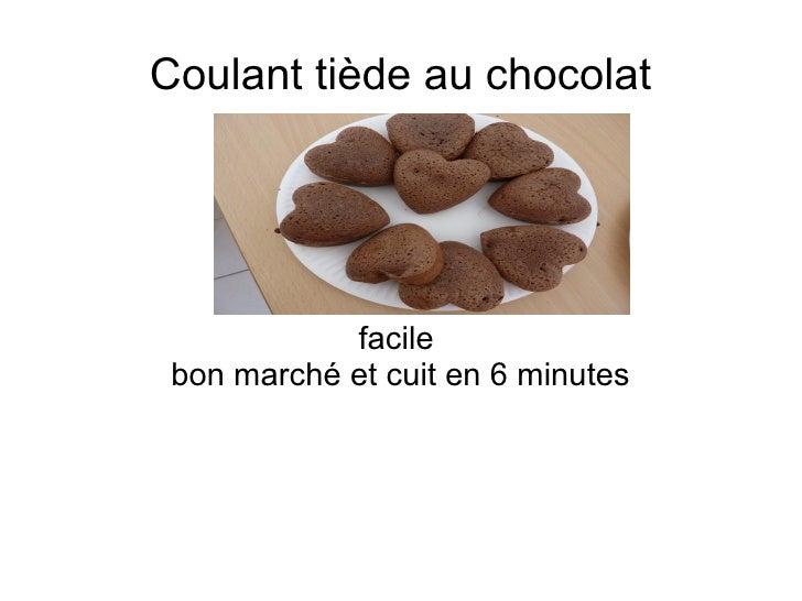 Coulant tiède au chocolat           Dessert            facile bon marché et cuit en 6 minutes