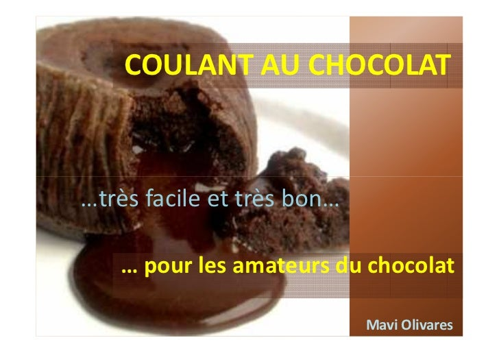 COULANT AU CHOCOLAT…très facile et très bon…   … pour les amateurs du chocolat                            Mavi Olivares